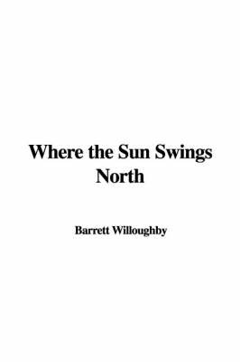 Where the Sun Swings North by Barrett Willoughby image
