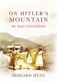 On Hitler's Mountain: My Nazi Childhood by Irmgard Hunt image