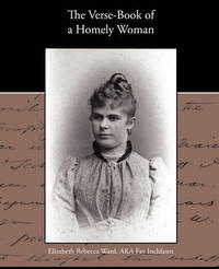 The Verse-Book of a Homely Woman by Elizabeth Rebecca Ward