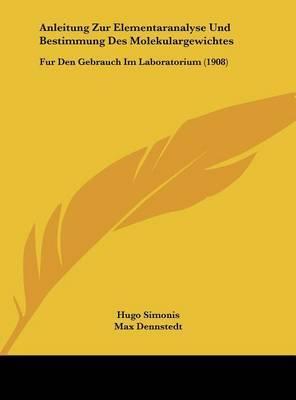 Anleitung Zur Elementaranalyse Und Bestimmung Des Molekulargewichtes: Fur Den Gebrauch Im Laboratorium (1908) image