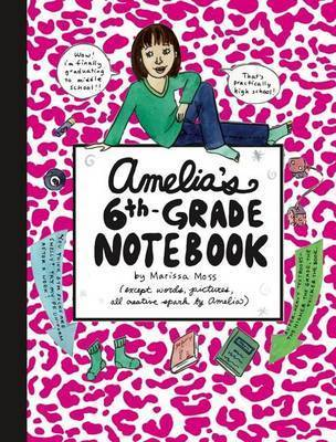 Amelia's Sixth-grade Notebook by Marissa Moss