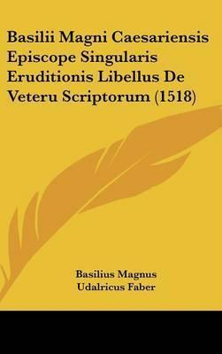 Basilii Magni Caesariensis Episcope Singularis Eruditionis Libellus de Veteru Scriptorum (1518) by Basilius Magnus
