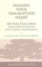 Healing Your Traumatized Heart by Alan D Wolfelt