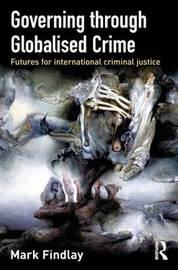 Governing Through Globalised Crime by Mark J Findlay image
