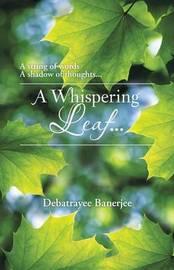 A Whispering Leaf. . . by Debatrayee Banerjee
