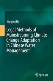 Legal Methods of Mainstreaming Climate Change Adaptation in Chinese Water Management by Xiangbai He