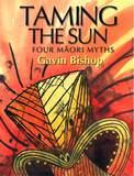 Taming the Sun: Four Maori Myths by Gavin Bishop