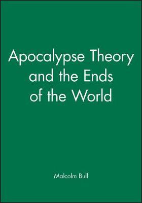 Apocalypse Theory and the Ends of the World by Malcolm Bull