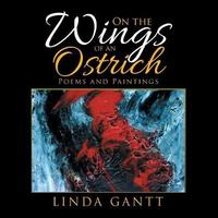 On the Wings of an Ostrich by Linda Gantt