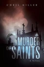 A Murder of Saints by Chris Miller