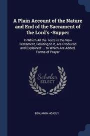 A Plain Account of the Nature and End of the Sacrament of the Lord's -Supper by Benjamin Hoadly