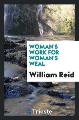 Woman's Work for Woman's Weal by William Reid