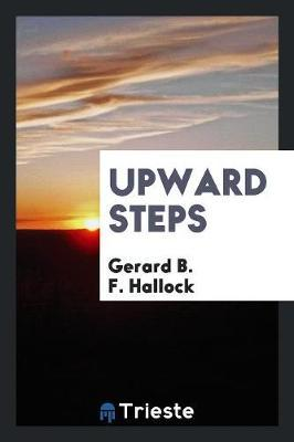 Upward Steps by Gerard B F Hallock