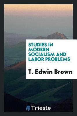 Studies in Modern Socialism and Labor Problems by T Edwin Brown image