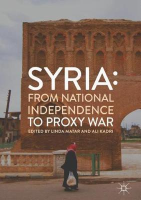 Syria: From National Independence to Proxy War