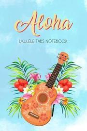 Aloha Ukulele Tabs Notebook by Yeraldi Rusbel image