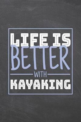 Life is Better with Kayaking by Kayaking Notebooks