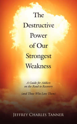 The Destructive Power of Our Strongest Weakness by Jeffrey Charles Tanner image