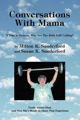 Conversations with Mama: If This Is Heaven, Why Are the Kids Still Calling? by Milton K. Sanderford image