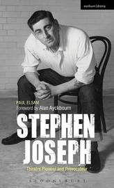 Stephen Joseph: Theatre Pioneer and Provocateur by Paul Elsam