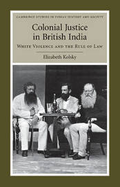 Cambridge Studies in Indian History and Society: Series Number 17 by Elizabeth Kolsky
