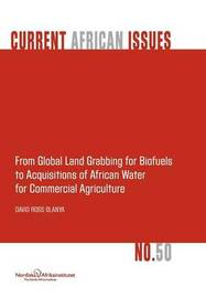 From Global Land Grabbing for Biofuels to Acquisitions of African Water for Commercial Agriculture by David Ross Olanya