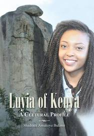Luyia of Kenya: A Cultural Profile by Shadrack Amakoye Bulimo