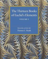 The Thirteen Books of Euclid's Elements: Volume 1 by Thomas L. Heath