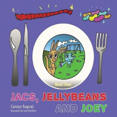 Jacs, Jellybeans and Joey by Carolyn Bagnall