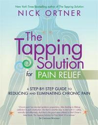 The Tapping Solution for Pain Relief by Nick Ortner