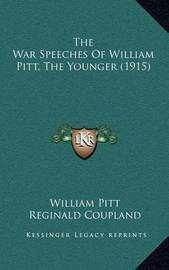 The War Speeches of William Pitt, the Younger (1915) by William Pitt