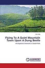 Flying to a Quiet Mountain Town Upon a Dung Beetle by Gibb Dirk