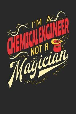 I'm A Chemical Engineer Not A Magician by Maximus Designs