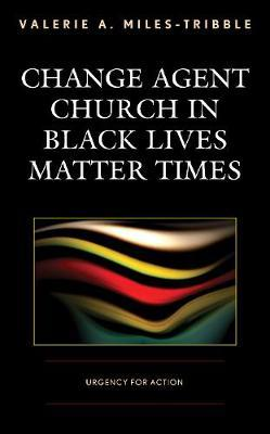Change Agent Church in Black Lives Matter Times by Valerie A. Miles-Tribble