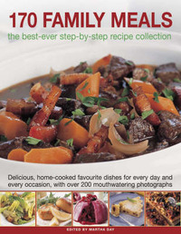 170 Family Meals: The Best-ever Step-by-step Recipe Collection - Delicious, Home-cooked Favourite Dishes for Every Day and Every Occasion, with 200 Mouthwatering Photographs by Martha Day image