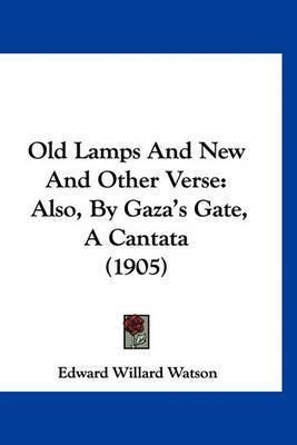 Old Lamps and New and Other Verse: Also, by Gaza's Gate, a Cantata (1905) by Edward Willard Watson image