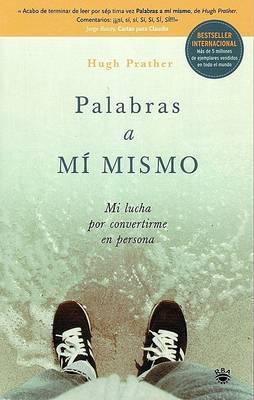 Palabras a Mi Mismo: Mi Lucha Por Convertirme En Persona by Hugh Prather image