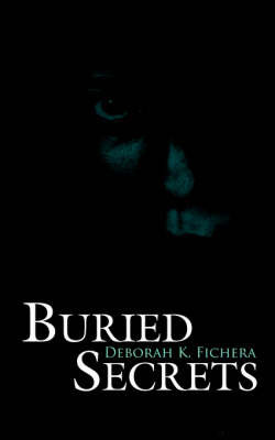 Buried Secrets by Deborah K. Fichera