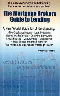 Mortgage Brokers Guide to Lending by Martin Koellhoffer