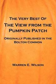 The Very Best of the View from the Pumpkin Patch by Warren E. Wilson image