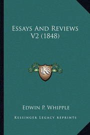 Essays and Reviews V2 (1848) by Edwin P Whipple