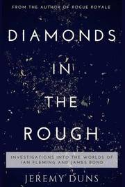 Diamonds in the Rough: Investigations Into the Worlds of Ian Fleming and James Bond by Jeremy Duns image