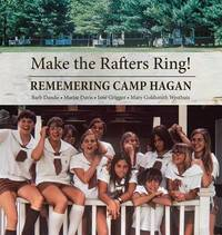 Make the Rafters Ring! Remembering Camp Hagan by Martha E Davis