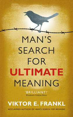 Man's Search for Ultimate Meaning by Viktor E Frankl