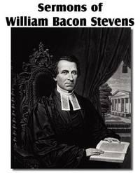 Sermons of William Bacon Stevens by William Bacon Stevens