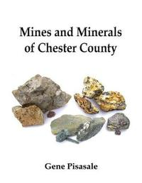 Mines and Minerals of Chester County by Gene Pisasale