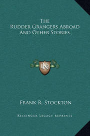 The Rudder Grangers Abroad and Other Stories by Frank .R.Stockton