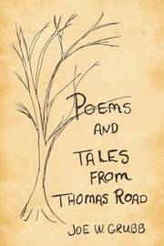 Poems and Tales from Thomas Road by Joe W Grubb