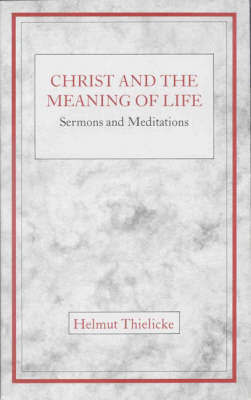 Christ and the Meaning of Life by Helmut Thielicke image