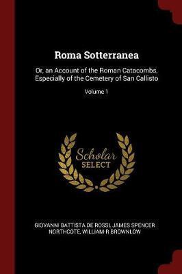 Roma Sotterranea by Giovanni Battista de Rossi